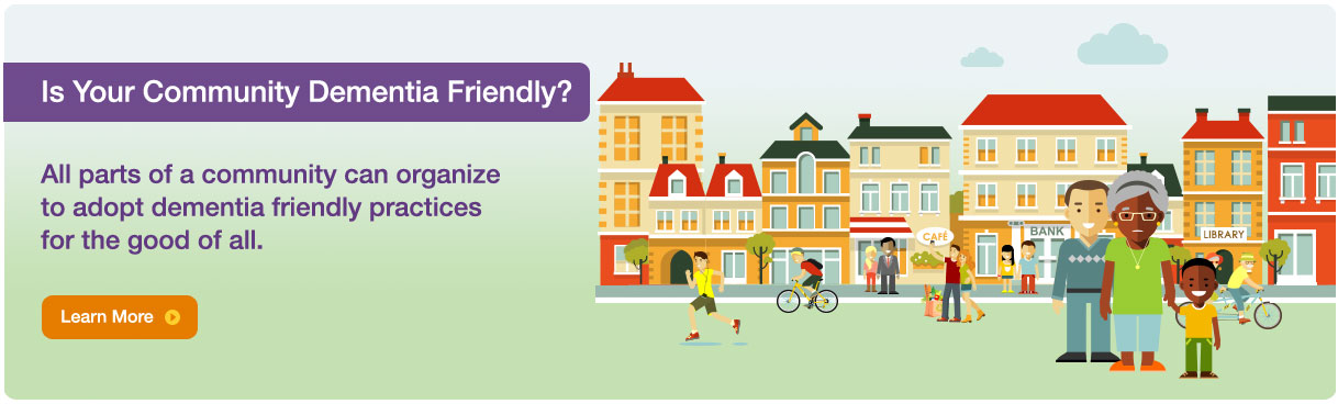 Is Your Community Dementia Friendly? Learn more